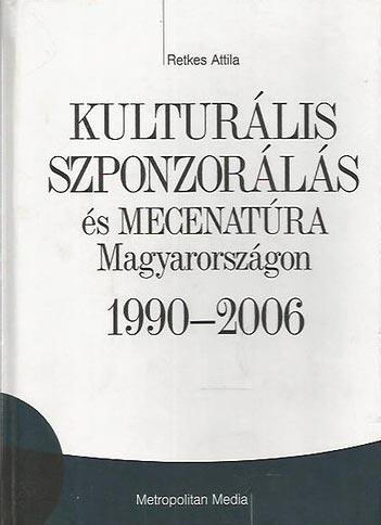 Retkes Attila: Kulturális szponzorálás és mecenatúra Magyarországon