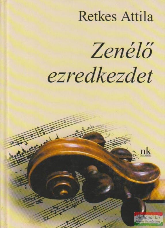 Retkes Attila: Zenélő ezredkezdet